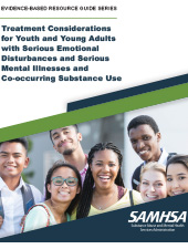 Read Treatment Considerations for Youth and Young Adults with Serious Emotional Disturbances and Serious Mental Illnesses and Co-Occurring Substance Use on SAMHSA.gov.