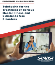 Download Telehealth for the Treatment of Serious Mental Illness and Substance Use Disorders in PDF format.
